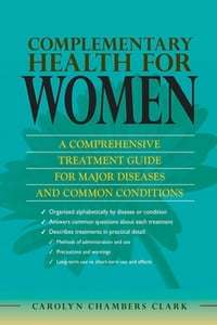 Complementary Health for Women: A Comprehensive Treatment Guide for Major Diseases and Common…