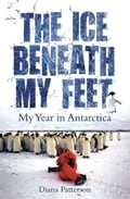 The Ice Beneath My Feet: My Year In Antarctica 1d7a429f-c971-45b9-b41a-0ccb311d9e0d