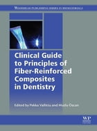 Clinical Guide to Principles of Fiber-Reinforced Composites in Dentistry by Pekka Vallittu