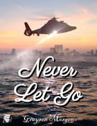 Never Let Go by Graysen Morgen
