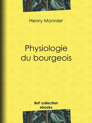 Physiologie du bourgeois by Henry Monnier