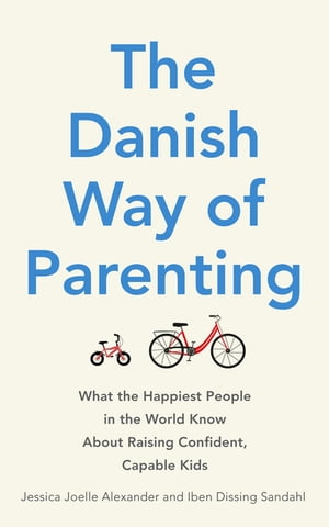 The Danish Way of Parenting What the Happiest People in the World Know About Raising Confident,  Capable Kids