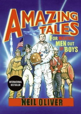 Book Amazing Tales for Making Men Out of Boys by Neil Oliver