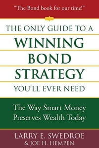 The Only Guide to a Winning Bond Strategy You'll Ever Need: The Way Smart Money Preserves Wealth…
