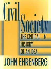 Civil Society: The Critical History of an Idea