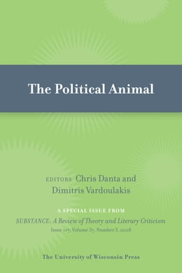 Book The Political Animal: Special Issue of SubStance, Issue 117, 37:3 (2008) by Danta, Chris