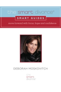 The Smart Divorce Smart Guides: Move forward with focus, hope and confidence