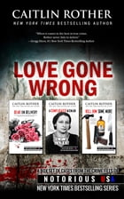 Love Gone Wrong: True Crime Collection by Caitlin Rother