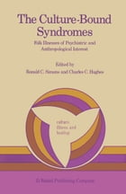 The Culture-Bound Syndromes: Folk Illnesses of Psychiatric and Anthropological Interest