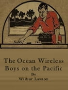 The Ocean Wireless Boys on the Pacific by Wilbur Lawton