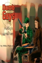 """""""Dumb Guys"""": Hunting, in a small town, and other tales of The Great Westerly Midwest by Mike Palecek"""