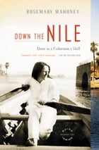Down the Nile: Alone in a Fisherman's Skiff by Rosemary Mahoney
