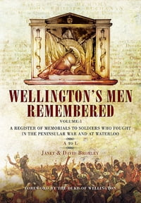 Wellington's Men Remembered: A Register of Memorials to Soldiers who Fought in the Peninsular War…