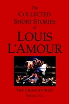 The Collected Short Stories of Louis L'Amour, Volume 6: The Crime Stories by Louis L'Amour