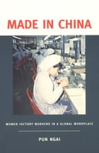 Made in China: Women Factory Workers in a Global Workplace by Pun Ngai