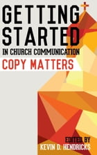 Getting Started in Church Communication: Copy Matters by Kevin D. Hendricks