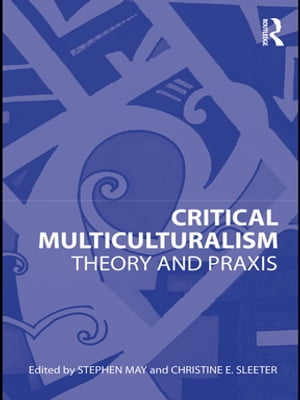 Critical Multiculturalism Theory and Praxis