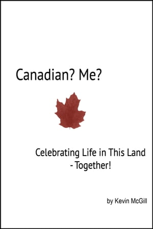 Canadian? Me?: Celebrating Life in This Land Together