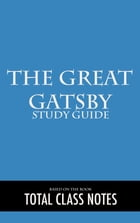 The Great Gatsby: Study Guide: The Great Gatsby, Study Review Guide, F. Scott Fitzgerald by Total Class Notes