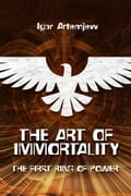 The Art of Immortality. The First Ring of Power 37681222-343f-4e7d-84f9-73e36f41de70