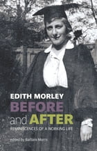 Before and After: Reminiscences of a Working Life by Edith Morley