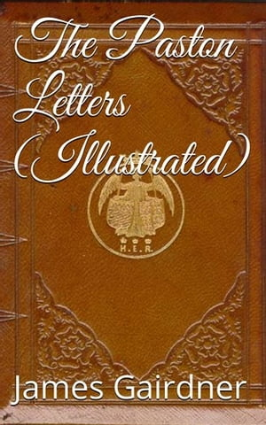The Paston Letters,  Volume I (Illustrated)