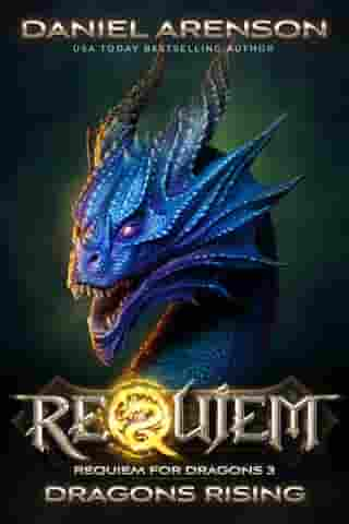 Dragons Rising: Requiem: Requiem for Dragons, Book 3 by Daniel Arenson