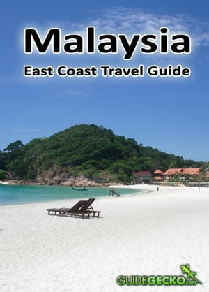 Malaysia East Coast: The Complete Travel Guide to Malaysia's Stunning East Coast by GuideGecko