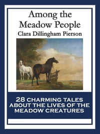 Among the Meadow People: With linked Table of Contents
