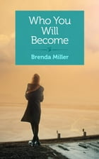 Who You Will Become by Brenda Miller