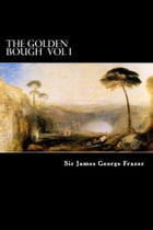 The Golden Bough Vol I: A Study of Magic and Religion by Sir James George Frazer