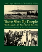 These Were My People: Washabuck: An Anecdotal History by Vincent W. MacLean