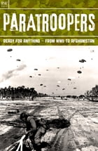Paratroopers: Ready for Anything – From WWII to Afghanistan by Freya Hardy