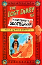 The Lost Diary of Montezuma's Soothsayer by Clive Dickinson