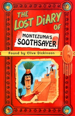 Book The Lost Diary of Montezuma's Soothsayer by Clive Dickinson