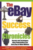 The eBay Success Chronicles: Secrets and Techniques eBay PowerSellers Use Every Day to Make Millions by Angela Adams