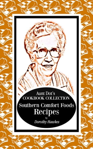 Aunt Dot's Cookbook Collection of Southern Comfort Food Recipes: Aunt Dot's Cookbook Collection