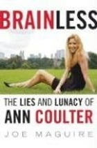 Brainless: The Lies and Lunacy of Ann Coulter by Joe Maguire