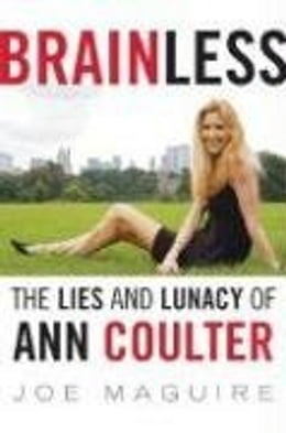 Book Brainless: The Lies and Lunacy of Ann Coulter by Joe Maguire