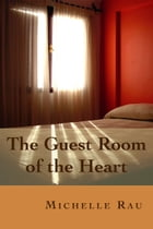 The Guest Room of the Heart by Michelle Rau