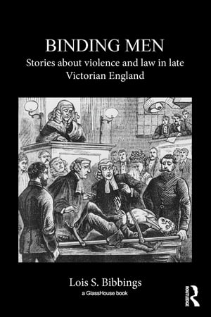 Binding Men Stories About Violence and Law in Late Victorian England