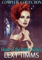 Heart of the Battle Series Box Set: Heart of the Battle Series, #4 by Lexy Timms