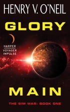 Glory Main: The Sim War: Book One by Henry V. O'Neil