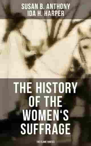 The History of the Women's Suffrage: The Flame Ignites: The Trailblazing Documentation on Women's Enfranchisement in USA, UK & Other Parts of the World