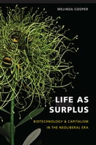 Life as Surplus: Biotechnology and Capitalism in the Neoliberal Era by Melinda E. Cooper