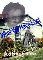 What We Have Lost by Robert Lee