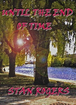 Book Until the End of Time by Stan Rogers