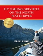 Fly Fishing Grey Reef on the North Platte River by Erik Aune