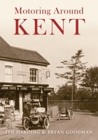 Motoring Around Kent: The First Fifty Years by Tim Harding