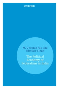 The Political Economy of Federalism in India